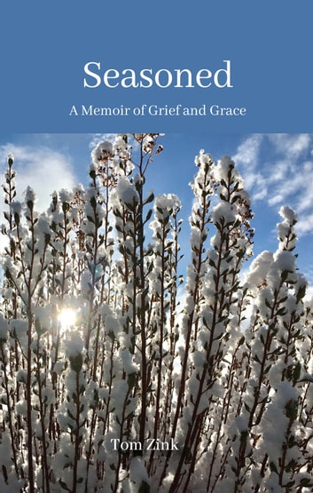 Seasoned - A Memoir of Grief and Grace ebook by Tom Zink