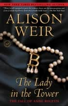 The Lady in the Tower ebook by Alison Weir