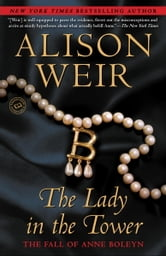 The Lady in the Tower - The Fall of Anne Boleyn ebook by Alison Weir