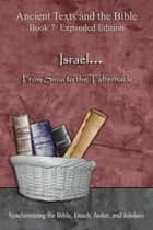 Israel... From Sinai to the Tabernacle - Expanded Edition - Synchronizing the Bible, Enoch, Jasher, and Jubilees ebook by Minister 2 Others, Ahava Lilburn