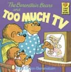 The Berenstain Bears and Too Much TV ebook by Stan Berenstain,Jan Berenstain