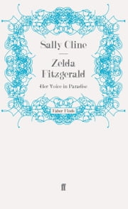 Zelda Fitzgerald - Her Voice in Paradise ebook by Sally Cline