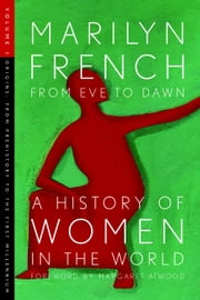 From Eve to Dawn, a History of Women in the World: Origins: From Prehistory to the First Millennium ebook by French, Marilyn