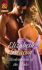 Redemption Of The Rake (Mills & Boon Historical) (A Year of Scandal, Book 4) ebook by Elizabeth Beacon