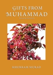 Gifts from Muhammad ebook by Khurram Murad