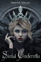 Sinful Cinderella (Dark Fairy Tale Queen Series - Book 1) ebook by Anita Valle