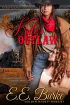 Kate's Outlaw - Steam! Romance and Rails, #2 ebook by E.E. Burke