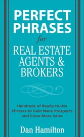 Perfect Phrases for Real Estate Agents & Brokers ebook by Dan Hamilton