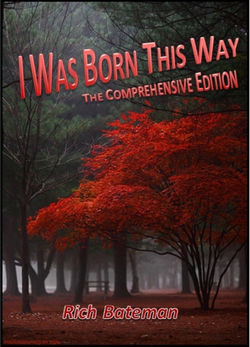 I Was Born This Way: The Comprehensive Edition ebook by Rich Bateman