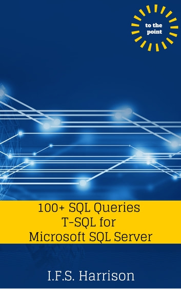 100+ SQL Queries T-SQL for Microsoft SQL Server ebook by IFS Harrison