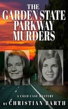 The Garden State Parkway Murders - A Cold Case Mystery ebook by Christian Barth
