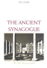 Ancient Synagogue: The First Thousand Years ebook by Levine, Lee I.