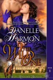 The Wild One - The De Montforte Brothers - Book 1 ebook by Danelle Harmon