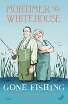 Mortimer & Whitehouse: Gone Fishing - The perfect gift for this Christmas ebook by Bob Mortimer, Paul Whitehouse