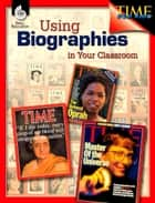 Using Biographies in Your Classroom eBook by Garth Sundem