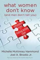 What Women Don't Know (and Men Don't Tell You) - The Unspoken Rules of Finding Lasting Love eBook by Michelle McKinney Hammond, Joel Brooks