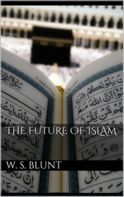 The Future Of Islam ebook by Wilfred Scawen Blunt