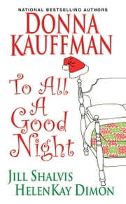 To All A Good Night ebook by Donna Kauffman,Jill Shalvis,HelenKay Dimon