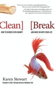 Clean Break: How to Divorce with Dignity and Move On with Your Life ebook by Stewart, Karen