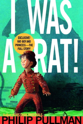 I Was a Rat! ebook by Philip Pullman