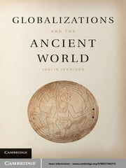 Globalizations and the Ancient World ebook by Justin Jennings