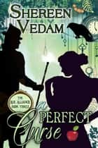 A Perfect Curse ebook by Shereen Vedam