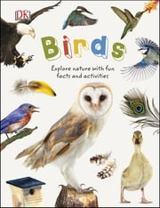 Birds - Explore the world of our feathered friends ebook by DK
