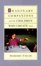 Imaginary Companions and the Children Who Create Them ebook by Marjorie Taylor
