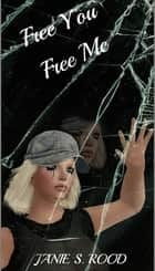 Free You Free Me ebook by Janie Rood