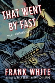 That Went By Fast - My First Hundred Years ebook by Frank White