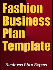 Fashion Business Plan Template (Including 6 Special Bonuses) ebook by Business Plan Expert