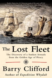 The Lost Fleet - The Discovery of a Sunken Armada from the Golden Age of Piracy ebook by Barry Clifford,Kenneth Kinkor