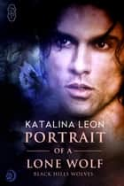 Portrait of a Lone Wolf ebook by Katalina Leon