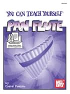 You Can Teach Yourself Pan Flute ebook by Costel Puscoiu