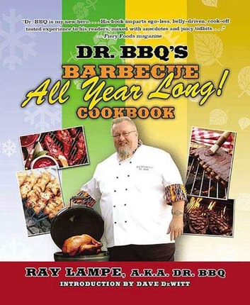"Dr. BBQ's ""Barbecue All Year Long!"" Cookbook ebook by Ray Lampe"