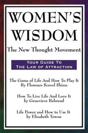 Women's Wisdom - The New Thought Movement ebook by Florence Scovel-Shinn