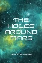 The Holes Around Mars ebook by Jerome Bixby