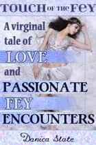 Touch of the Fey: A Virginal Tale of Love and Passionate Fey Encounters ebook by Danica Slate