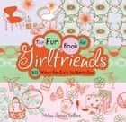 The Fun Book for Girlfriends ebook by Melina Gerosa Bellows