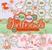 The Fun Book for Girlfriends - 102 Ways for Girls to Have Fun ebook by Melina Gerosa Bellows