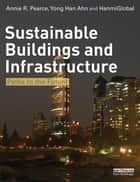 Sustainable Buildings and Infrastructure ebook by Annie Pearce,Yong Han Ahn,HanmiGlobal Co, Ltd