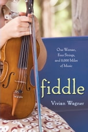 Fiddle - One Woman, Four Strings, and 8,000 Miles of Music ebook by Vivian Wagner