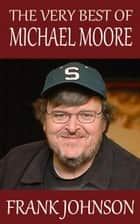 The Very Best of Michael Moore ebook by Frank Johnson