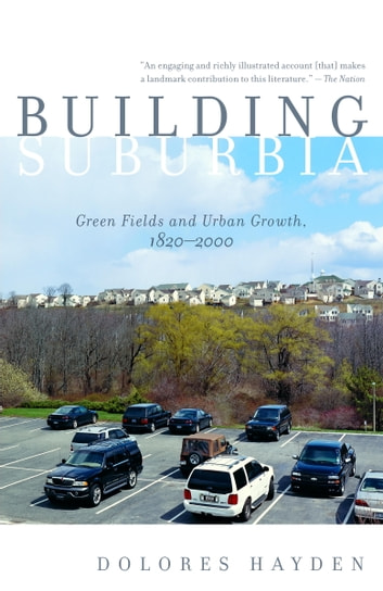 Building Suburbia - Green Fields and Urban Growth, 1820-2000 ebook by Dolores Hayden