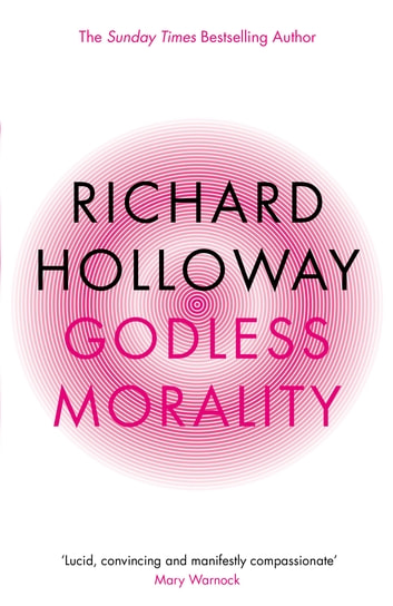 Godless Morality: Keeping Religion Out Of Ethics - Keeping Religion Out Of Ethics ebook by Richard Holloway