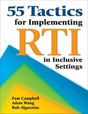 55 Tactics for Implementing RTI in Inclusive Settings ebook by Pamela (Pam) Campbell,Jianjun Adam Wang,Bob Algozzine