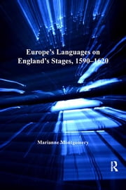 Europe's Languages on England's Stages, 1590–1620 ebook by Marianne Montgomery