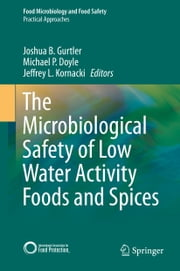 The Microbiological Safety of Low Water Activity Foods and Spices ebook by Joshua B. Gurtler,Michael P. Doyle,Jeffrey L. Kornacki