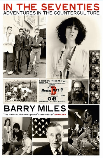 In The Seventies - Adventures in the Counter-Culture ebook by Barry Miles