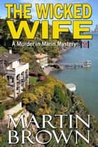 The Wicked Wife - Murder in Marin Mysteries: Book 2 ebook by Martin Brown